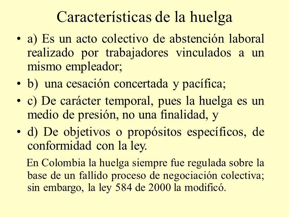 Características de la huelga a) Es un acto colectivo de abstención laboral realizado por trabajadores vinculados a un mismo empleador; b) una cesación