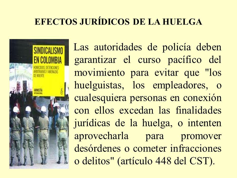 EFECTOS JURÍDICOS DE LA HUELGA Las autoridades de policía deben garantizar el curso pacífico del movimiento para evitar que