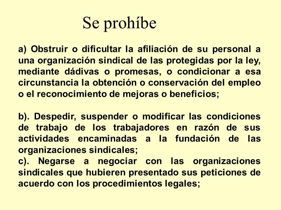Se prohíbe a) Obstruir o dificultar la afiliación de su personal a una organización sindical de las protegidas por la ley, mediante dádivas o promesas