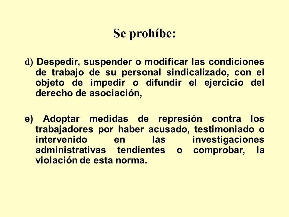 Se prohíbe: d) Despedir, suspender o modificar las condiciones de trabajo de su personal sindicalizado, con el objeto de impedir o difundir el ejercic