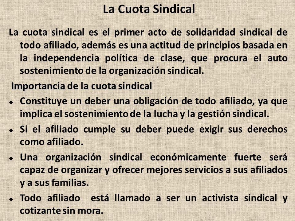 La Cuota Sindical La cuota sindical es el primer acto de solidaridad sindical de todo afiliado, además es una actitud de principios basada en la indep