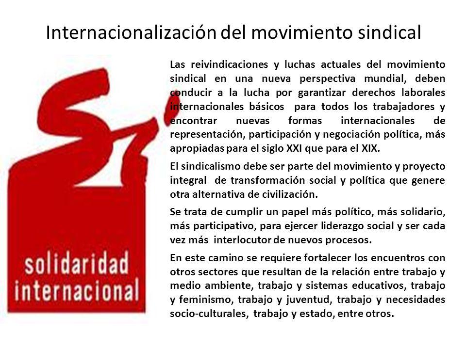 Internacionalización del movimiento sindical Las reivindicaciones y luchas actuales del movimiento sindical en una nueva perspectiva mundial, deben co