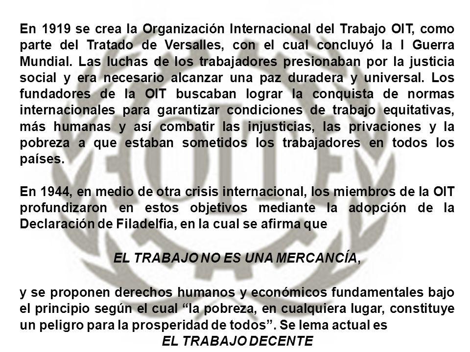En 1919 se crea la Organización Internacional del Trabajo OIT, como parte del Tratado de Versalles, con el cual concluyó la I Guerra Mundial. Las luch