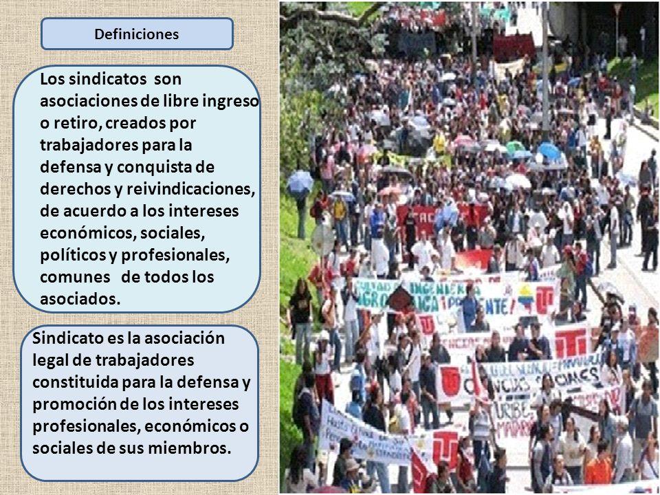 Los sindicatos son asociaciones de libre ingreso o retiro, creados por trabajadores para la defensa y conquista de derechos y reivindicaciones, de acu