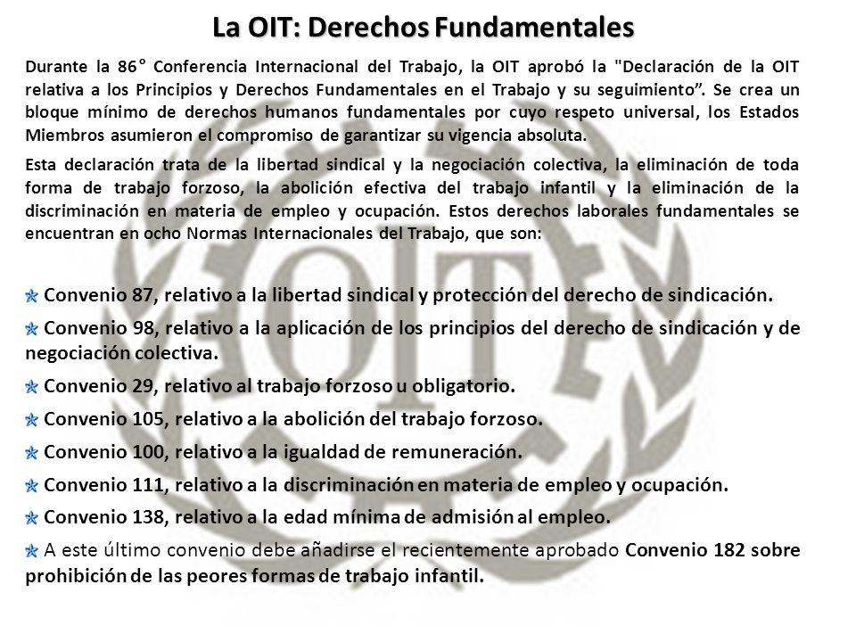 La OIT: Derechos Fundamentales Durante la 86° Conferencia Internacional del Trabajo, la OIT aprobó la