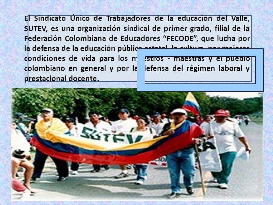El Sindicato Único de Trabajadores de la educación del Valle, SUTEV, es una organización sindical de primer grado, filial de la Federación Colombiana