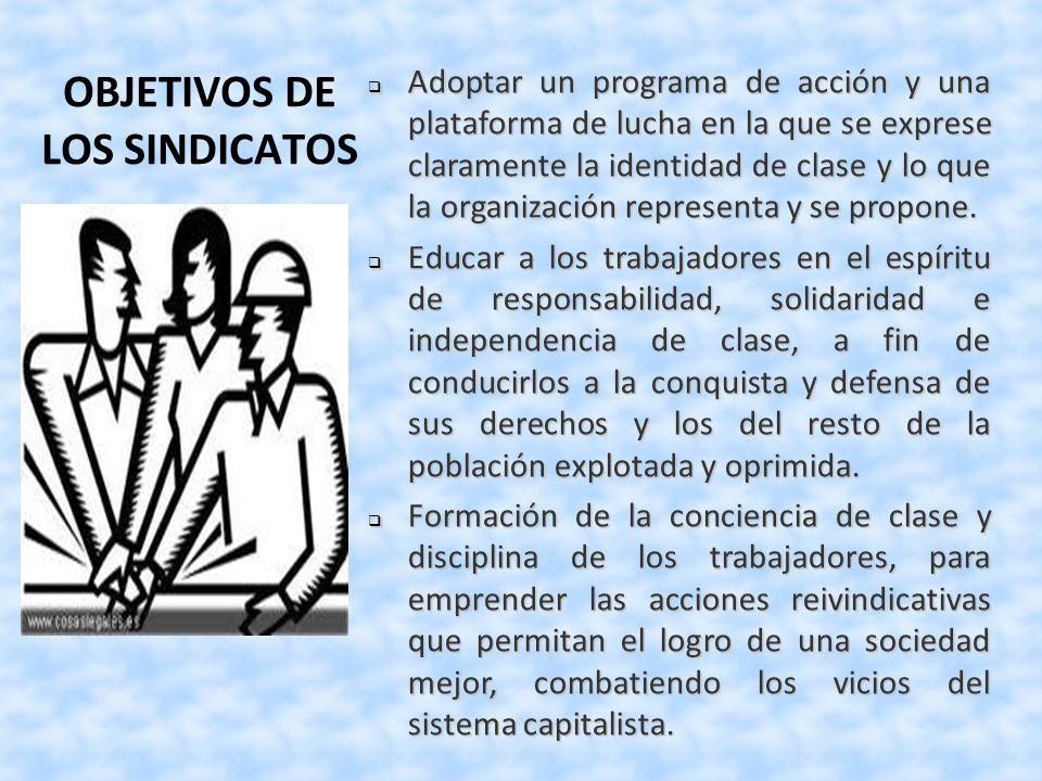 OBJETIVOS DE LOS SINDICATOS Adoptar un programa de acción y una plataforma de lucha en la que se exprese claramente la identidad de clase y lo que la