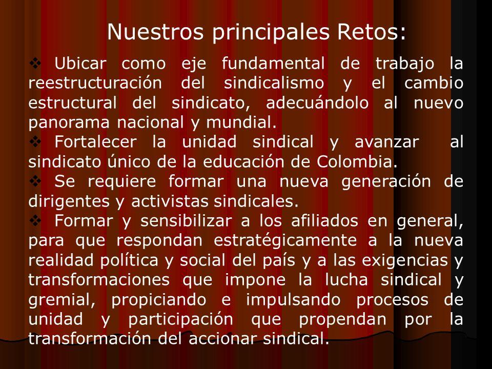 Nuestros principales Retos: Ubicar como eje fundamental de trabajo la reestructuración del sindicalismo y el cambio estructural del sindicato, adecuán