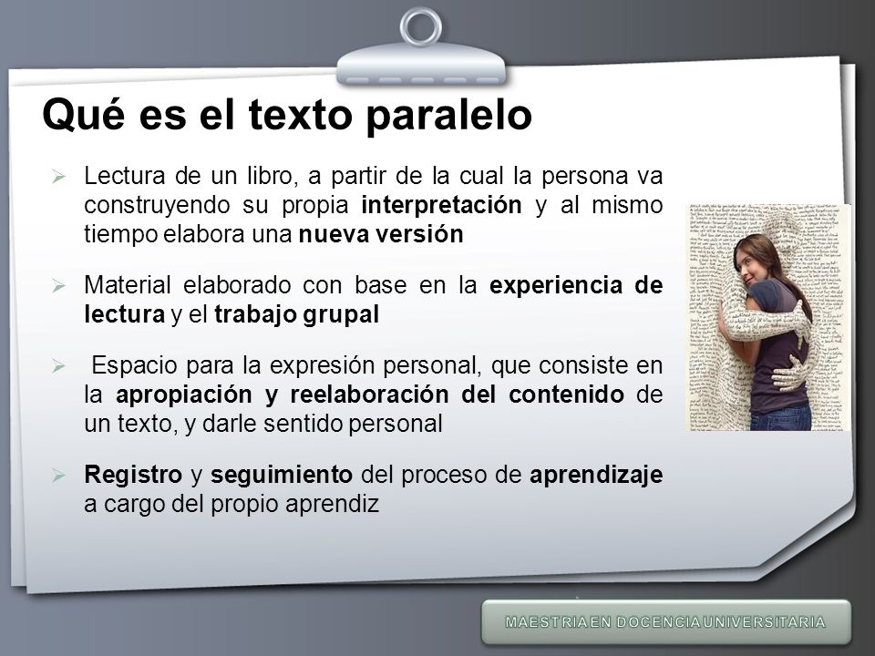Your Logo Qué es el texto paralelo Lectura de un libro, a partir de la cual la persona va construyendo su propia interpretación y al mismo tiempo elab