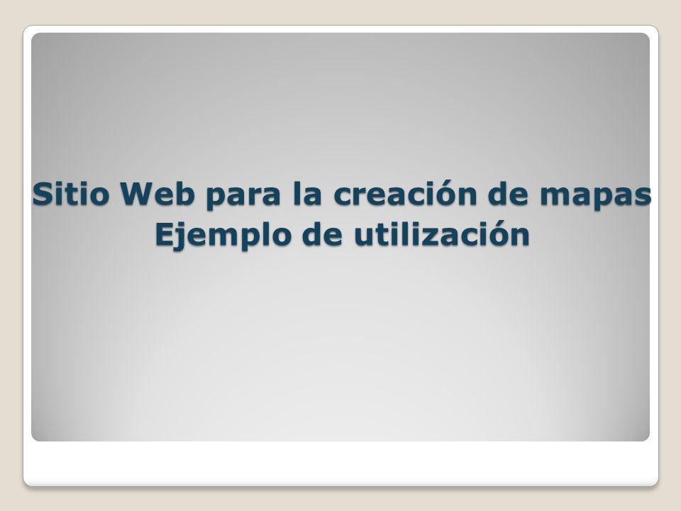 Sitio Web para la creación de mapas Ejemplo de utilización