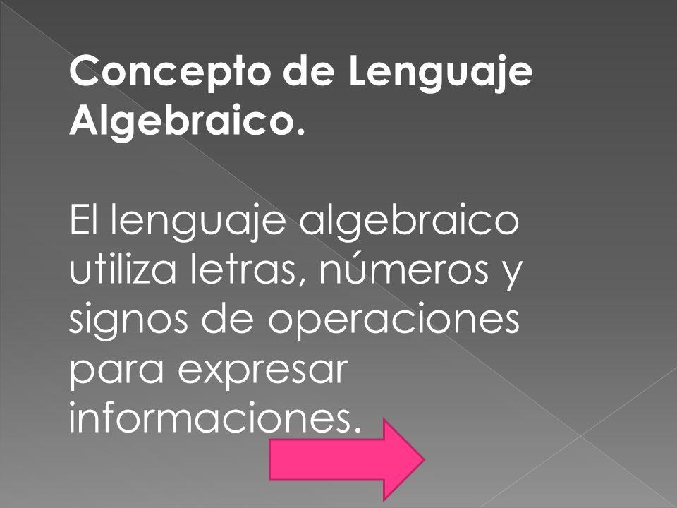 Concepto de Lenguaje Algebraico. El lenguaje algebraico utiliza letras, números y signos de operaciones para expresar informaciones.
