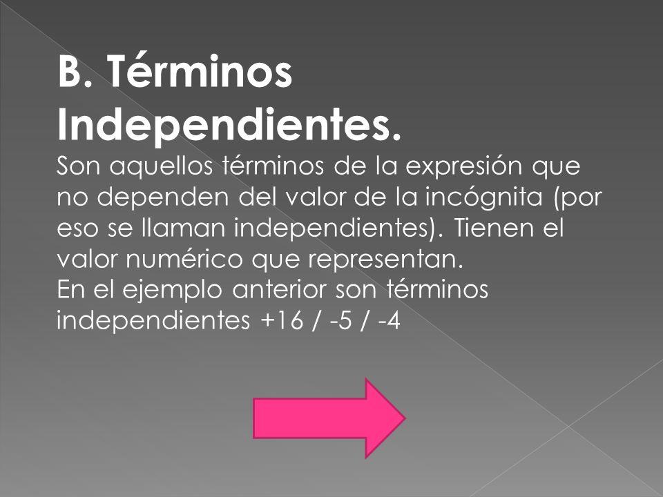 B. Términos Independientes. Son aquellos términos de la expresión que no dependen del valor de la incógnita (por eso se llaman independientes). Tienen