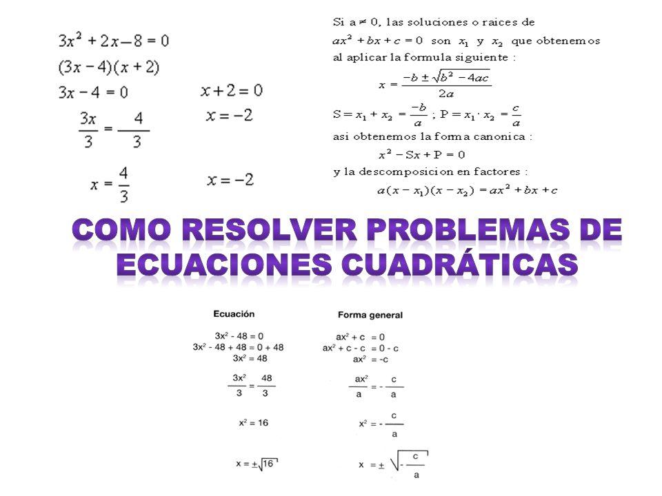 SE PUEDEN RESOLVER CON DIFERENTES FORMULAS Ejemplos: ax 2 + bx + c = 0 ax² + c = 0