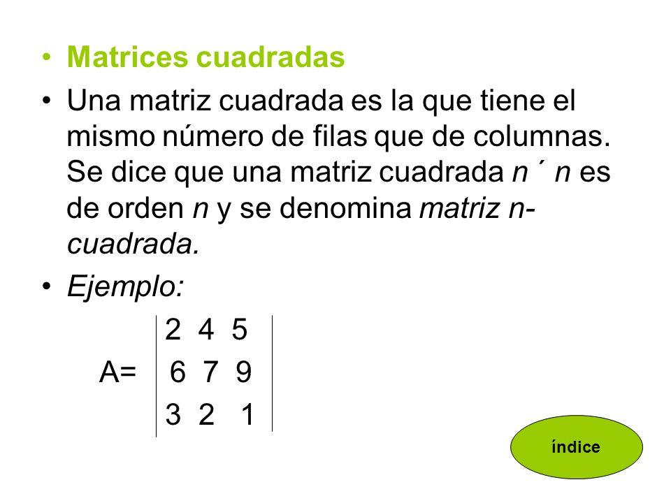 Matrices triangulares Una matriz cuadrada A = (ai j ) es una matriz triangular superior o simplemente una matriz triangular, si todas las entradas bajo la diagonal principal son iguales a cero.