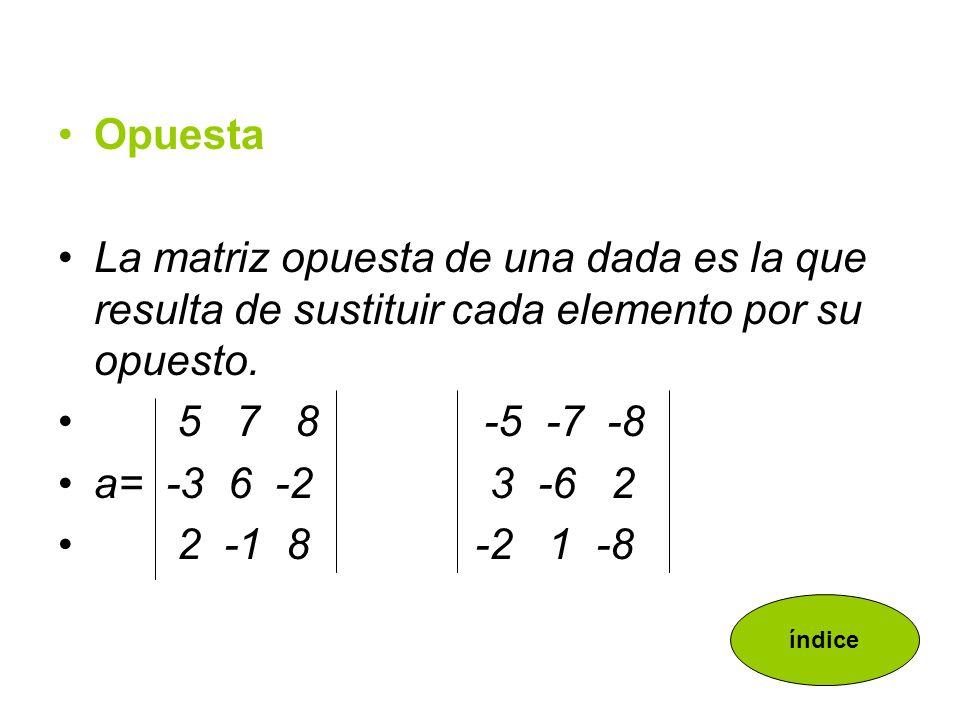 Nula Si todos sus elementos son cero. También se denomina matriz 0 0 0 0 A= 0 0 0 0 0 0 0 0 índice