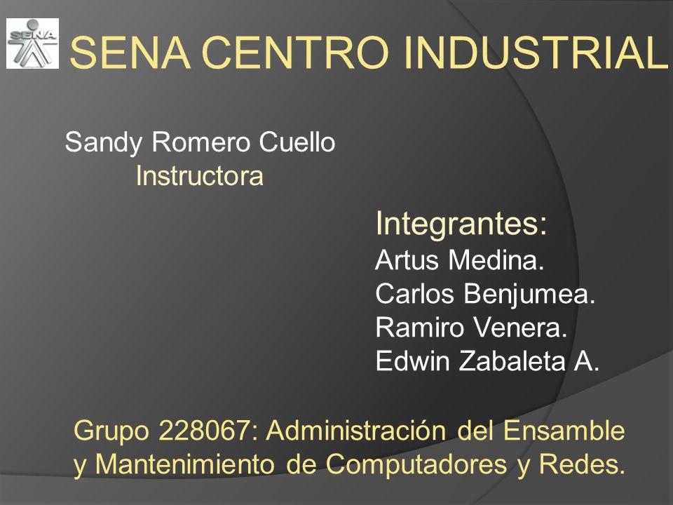 SENA CENTRO INDUSTRIAL Integrantes: Artus Medina. Carlos Benjumea. Ramiro Venera. Edwin Zabaleta A. Grupo 228067: Administración del Ensamble y Manten