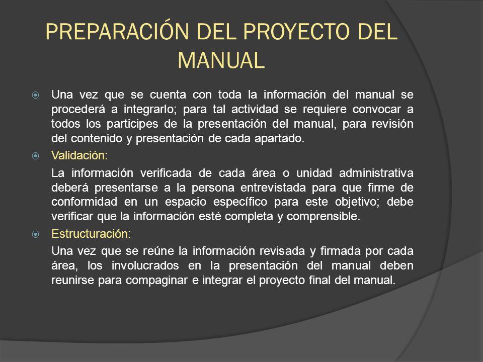 PREPARACIÓN DEL PROYECTO DEL MANUAL Una vez que se cuenta con toda la información del manual se procederá a integrarlo; para tal actividad se requiere