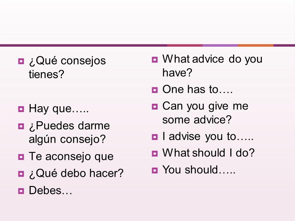¿Qué consejos tienes.Hay que….. ¿Puedes darme algún consejo.
