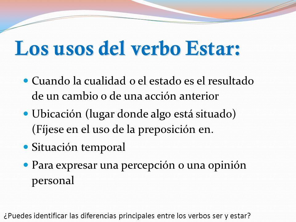 Los usos del verbo Ser: La nacionalidad y el origen Para expresar una cualidad innata o permanente del sujeto Propiedad Material Profesión, religión o