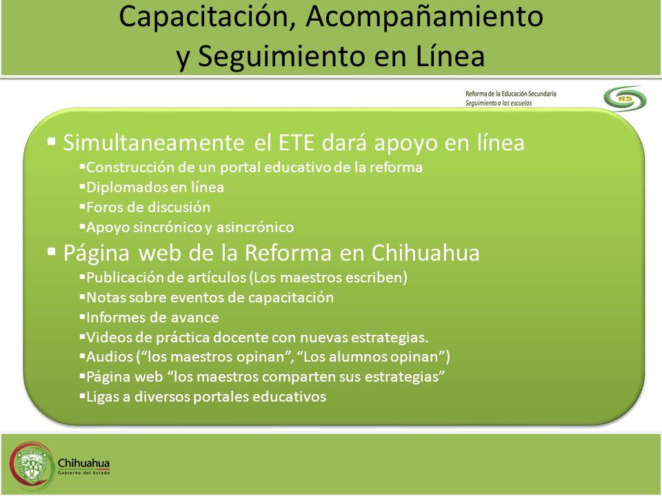 Capacitación, Acompañamiento y Seguimiento en Línea Simultaneamente el ETE dará apoyo en línea Construcción de un portal educativo de la reforma Diplo