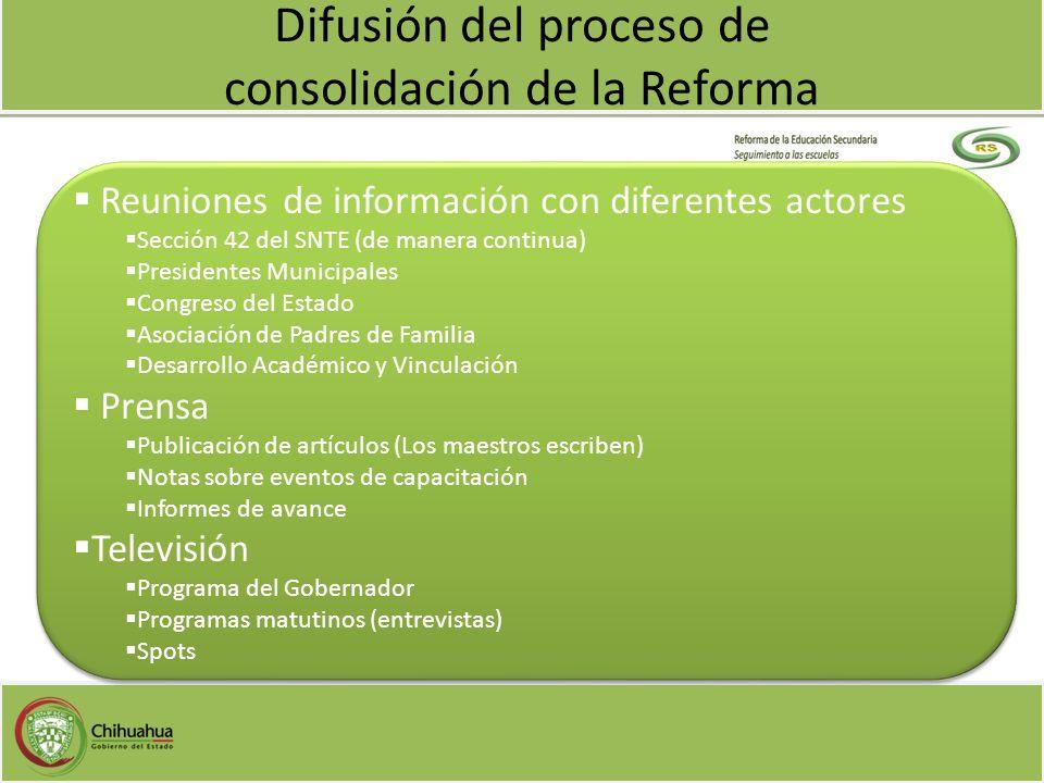 Difusión del proceso de consolidación de la Reforma Reuniones de información con diferentes actores Sección 42 del SNTE (de manera continua) President