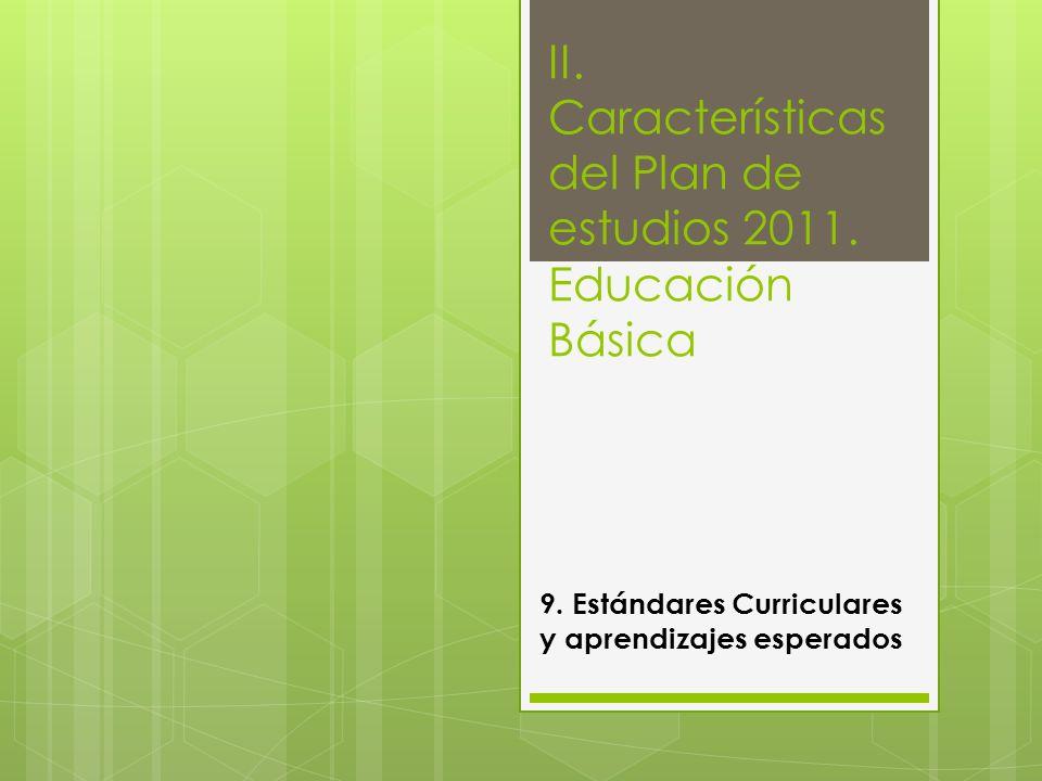 II. Características del Plan de estudios 2011. Educación Básica 9. Estándares Curriculares y aprendizajes esperados