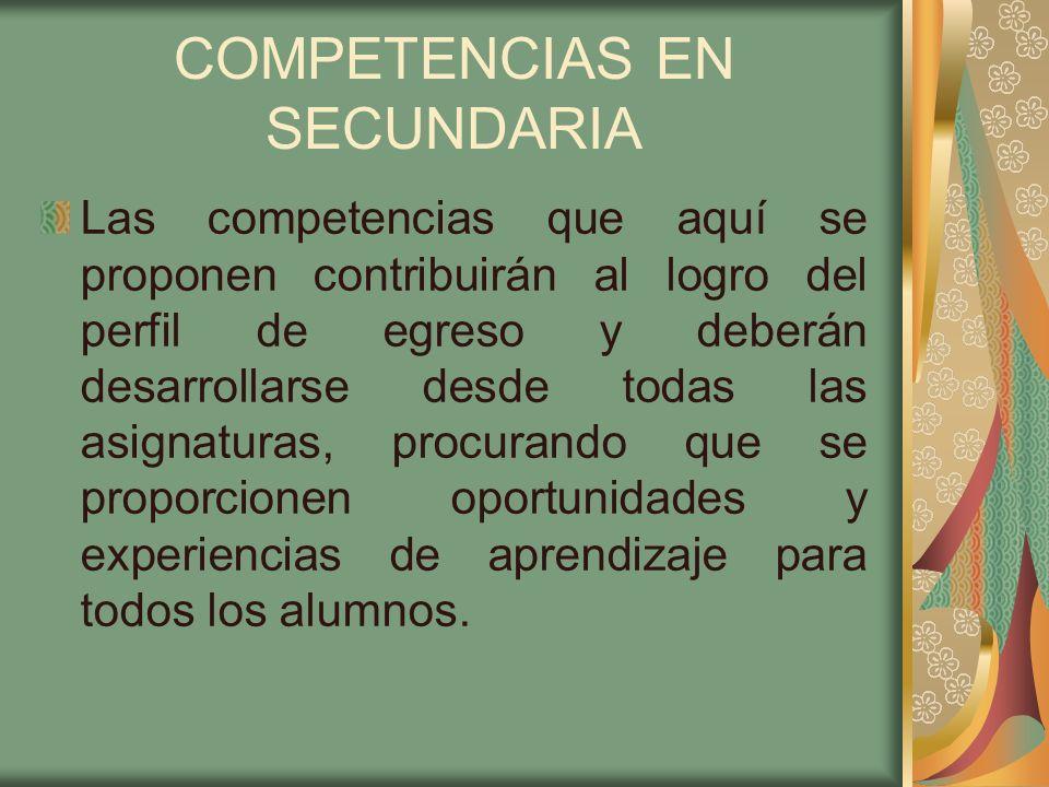 COMPETENCIAS EN SECUNDARIA Las competencias que aquí se proponen contribuirán al logro del perfil de egreso y deberán desarrollarse desde todas las as