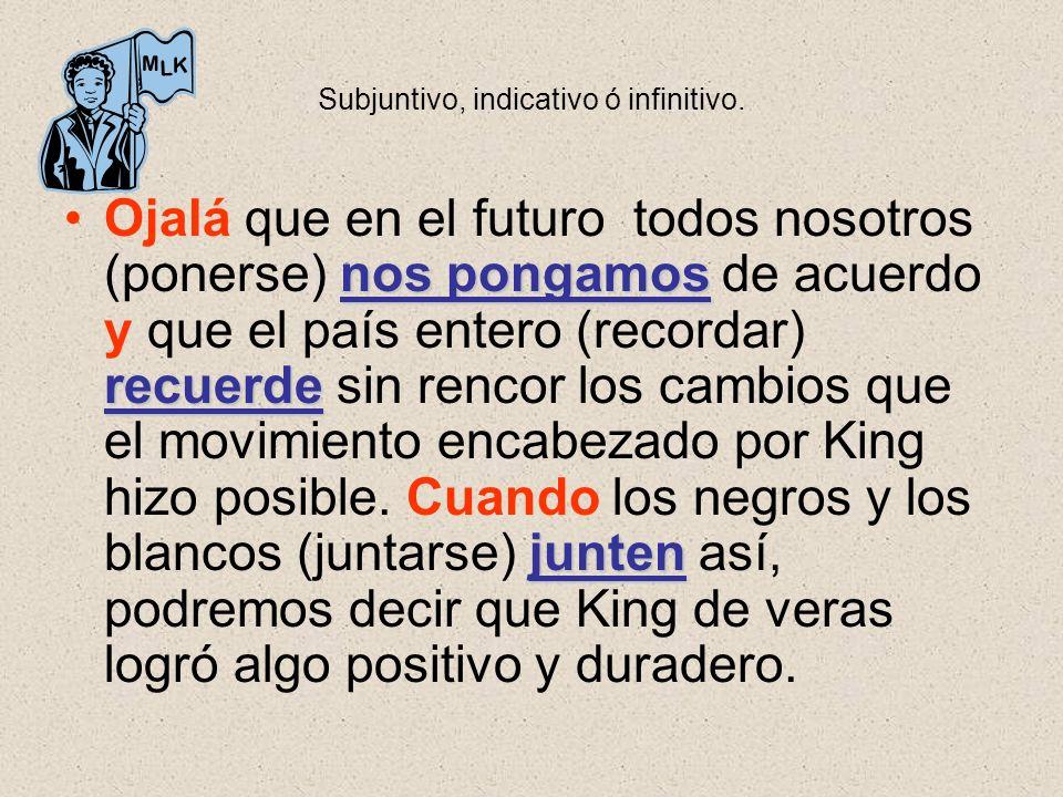 Subjuntivo, indicativo ó infinitivo. nos pongamos recuerde juntenOjalá que en el futuro todos nosotros (ponerse) nos pongamos de acuerdo y que el país