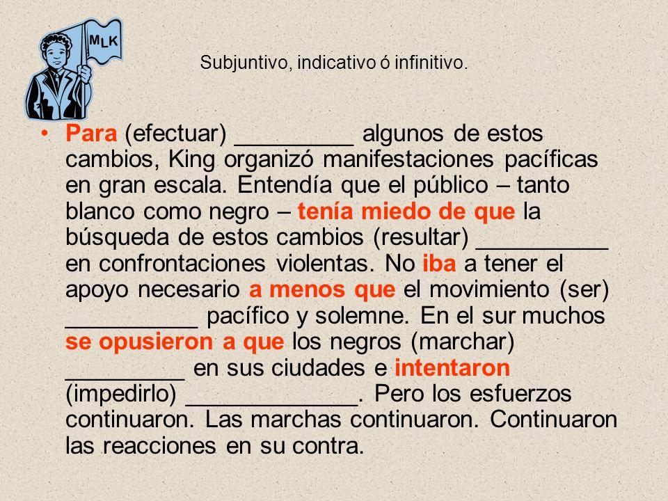 Subjuntivo, indicativo ó infinitivo. Para (efectuar) _________ algunos de estos cambios, King organizó manifestaciones pacíficas en gran escala. Enten