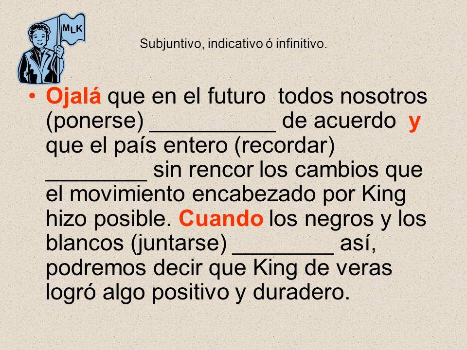 Subjuntivo, indicativo ó infinitivo. Ojalá que en el futuro todos nosotros (ponerse) __________ de acuerdo y que el país entero (recordar) ________ si