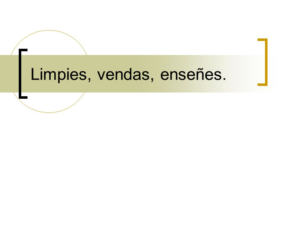 Limpies, vendas, enseñes.