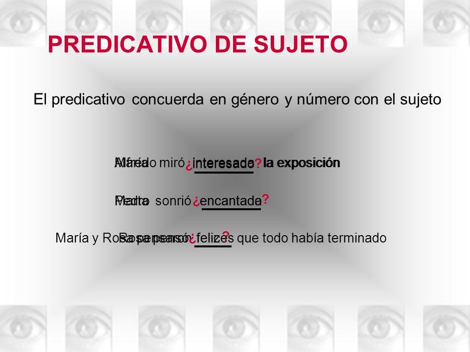 PREDICATIVO DE CD El predicativo concuerda en género y número con el núcleo del CD a MaríaEncontrécansadaa Pedro ¿ .