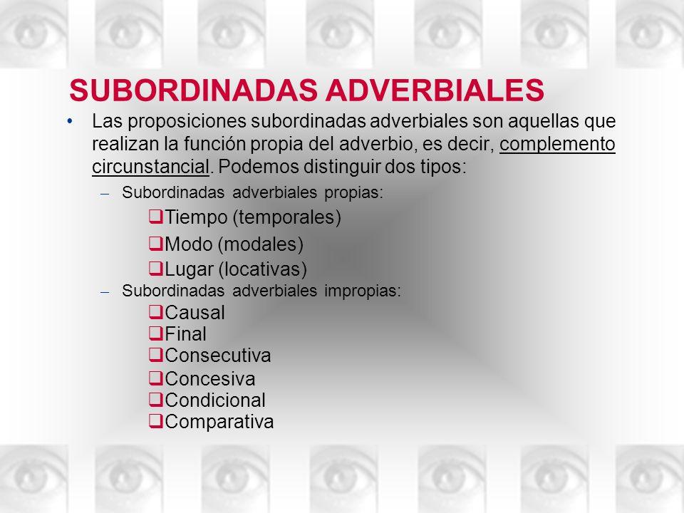 Las proposiciones subordinadas adverbiales son aquellas que realizan la función propia del adverbio, es decir, complemento circunstancial. Podemos dis