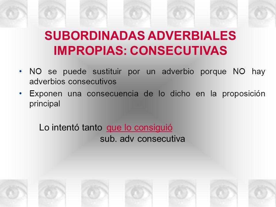 SUBORDINADAS ADVERBIALES IMPROPIAS: CONSECUTIVAS NO se puede sustituir por un adverbio porque NO hay adverbios consecutivos Exponen una consecuencia d