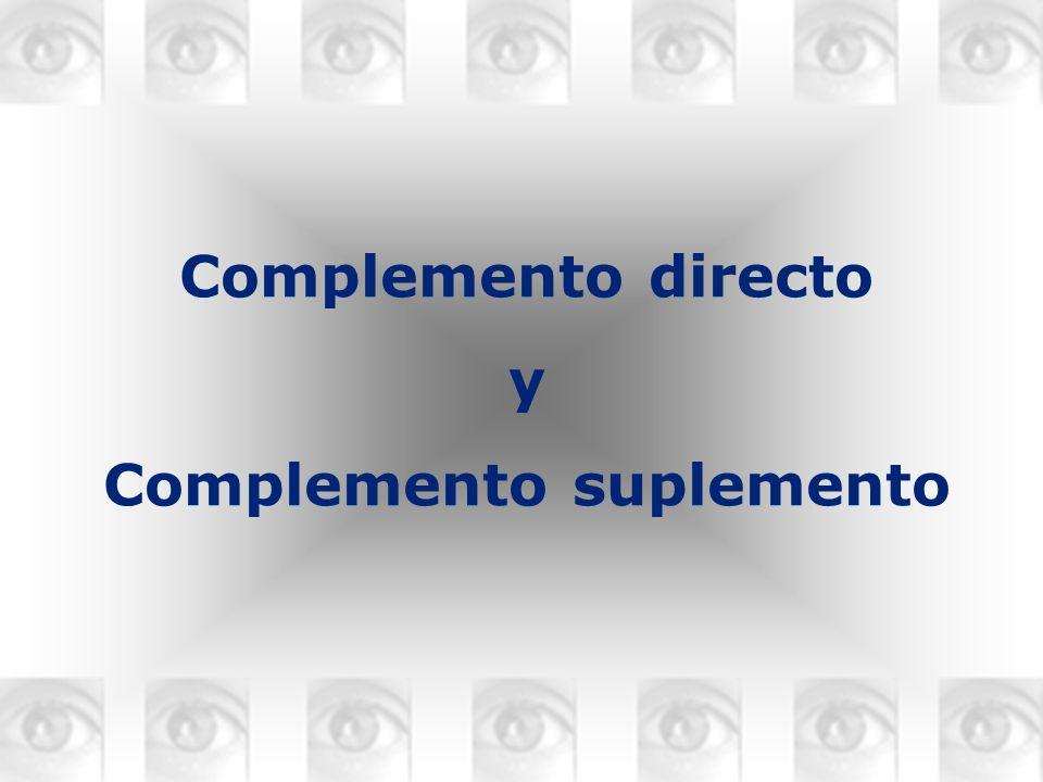 COMPLEMENTO DIRECTO COMPLEMENTO SUPLEMENTO Complemento directo y Complemento suplemento