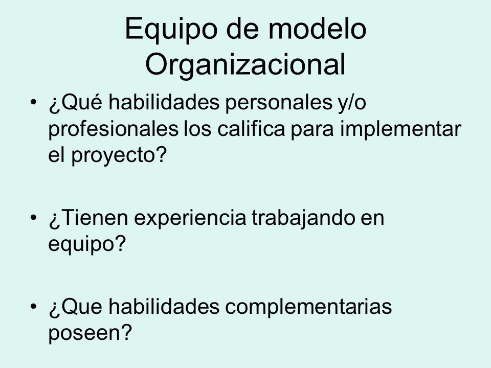 Equipo de modelo Organizacional ¿Qué habilidades personales y/o profesionales los califica para implementar el proyecto? ¿Tienen experiencia trabajand