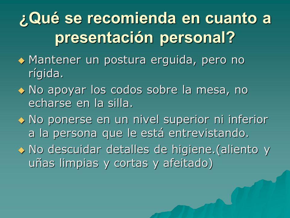 ¿Qué se recomienda en cuanto a presentación personal? Mantener un postura erguida, pero no rígida. Mantener un postura erguida, pero no rígida. No apo