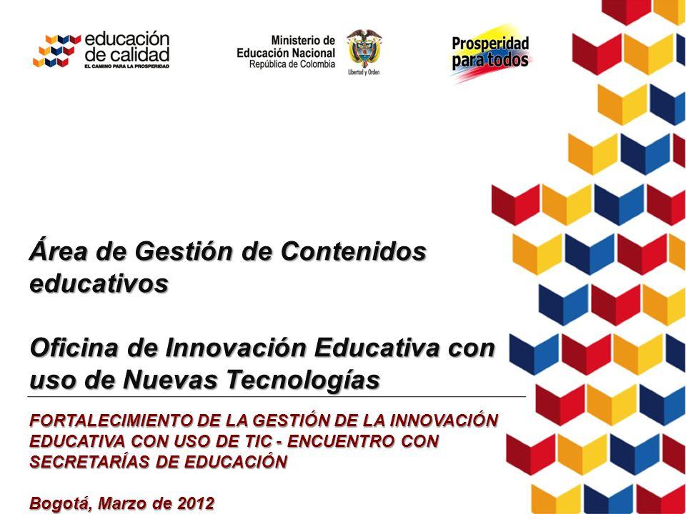 Área de Gestión de Contenidos educativos Oficina de Innovación Educativa con uso de Nuevas Tecnologías FORTALECIMIENTO DE LA GESTIÓN DE LA INNOVACIÓN