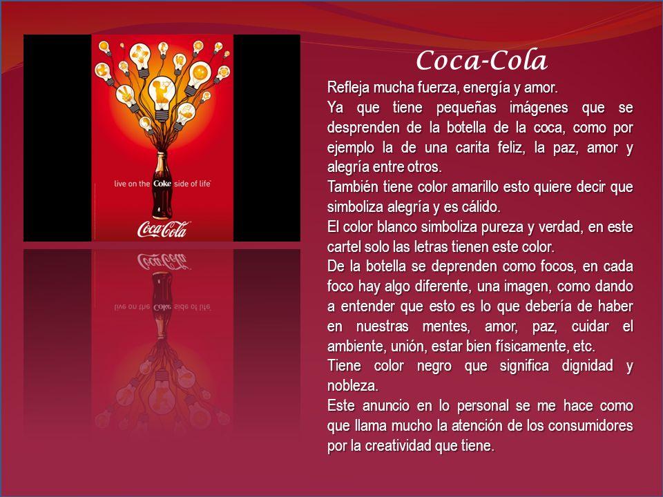 Coca-Cola Refleja mucha fuerza, energía y amor. Ya que tiene pequeñas imágenes que se desprenden de la botella de la coca, como por ejemplo la de una