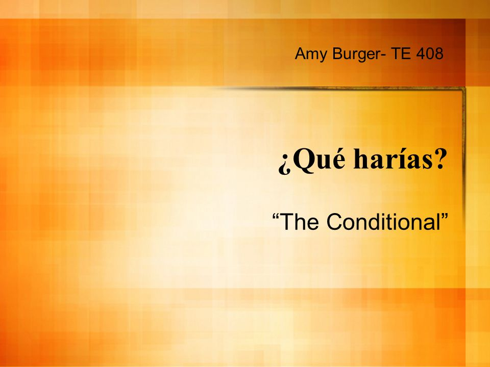 The Conditional The conditional tense is used to talk about something that one would or could do.
