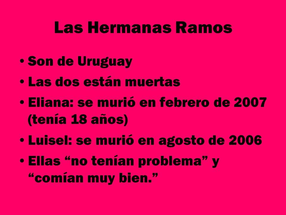 Las Hermanas Ramos Son de Uruguay Las dos están muertas Eliana: se murió en febrero de 2007 (tenía 18 años) Luisel: se murió en agosto de 2006 Ellas n