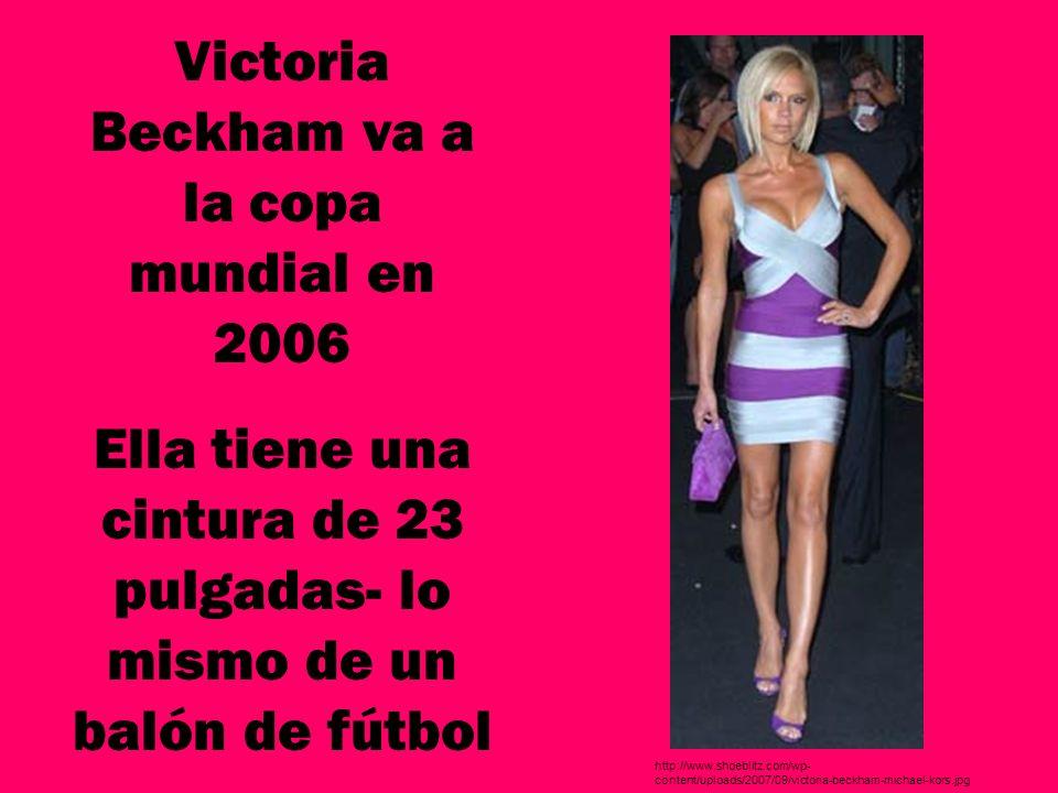Victoria Beckham va a la copa mundial en 2006 Ella tiene una cintura de 23 pulgadas- lo mismo de un balón de fútbol http://www.shoeblitz.com/wp- conte