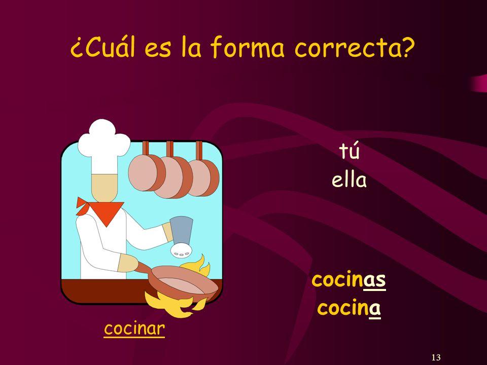 13 ¿Cuál es la forma correcta tú cocinas ella cocina cocinar