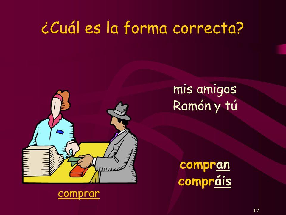 17 ¿Cuál es la forma correcta? mis amigos compran Ramón y tú compráis comprar