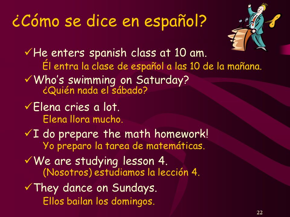 22 He enters spanish class at 10 am. Whos swimming on Saturday.