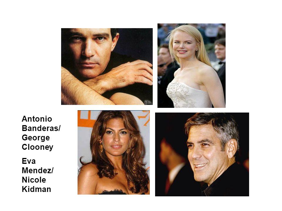 Antonio Banderas/ George Clooney Eva Mendez/ Nicole Kidman