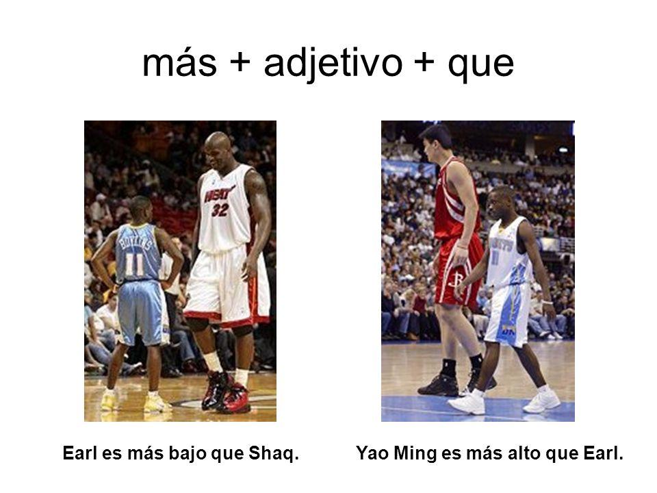 más + adjetivo + que Earl es más bajo que Shaq.Yao Ming es más alto que Earl.