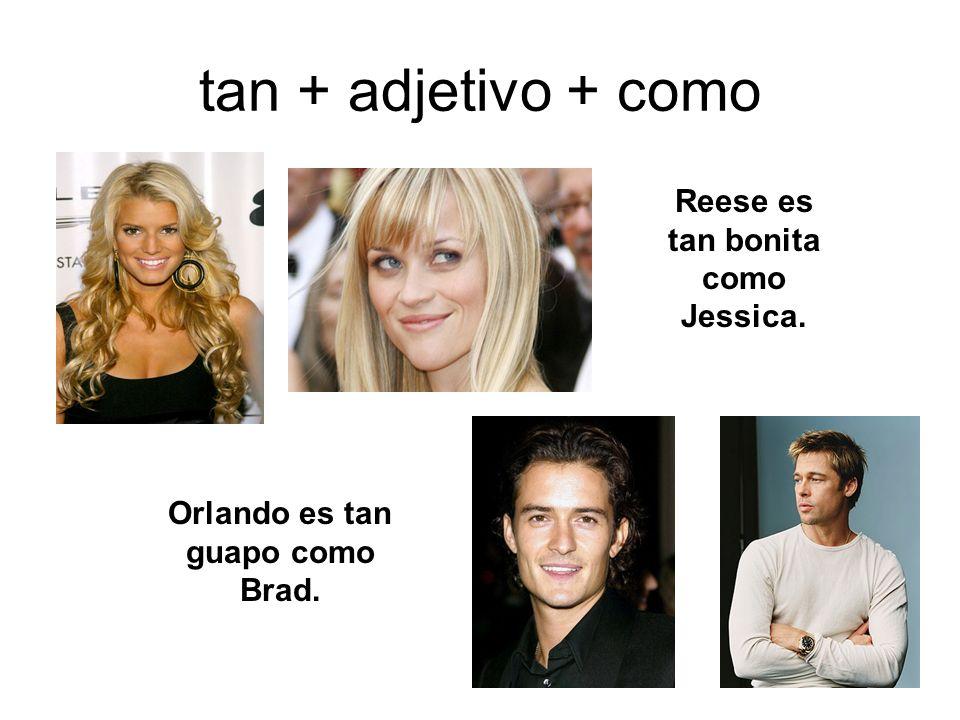 tan + adjetivo + como Reese es tan bonita como Jessica. Orlando es tan guapo como Brad.