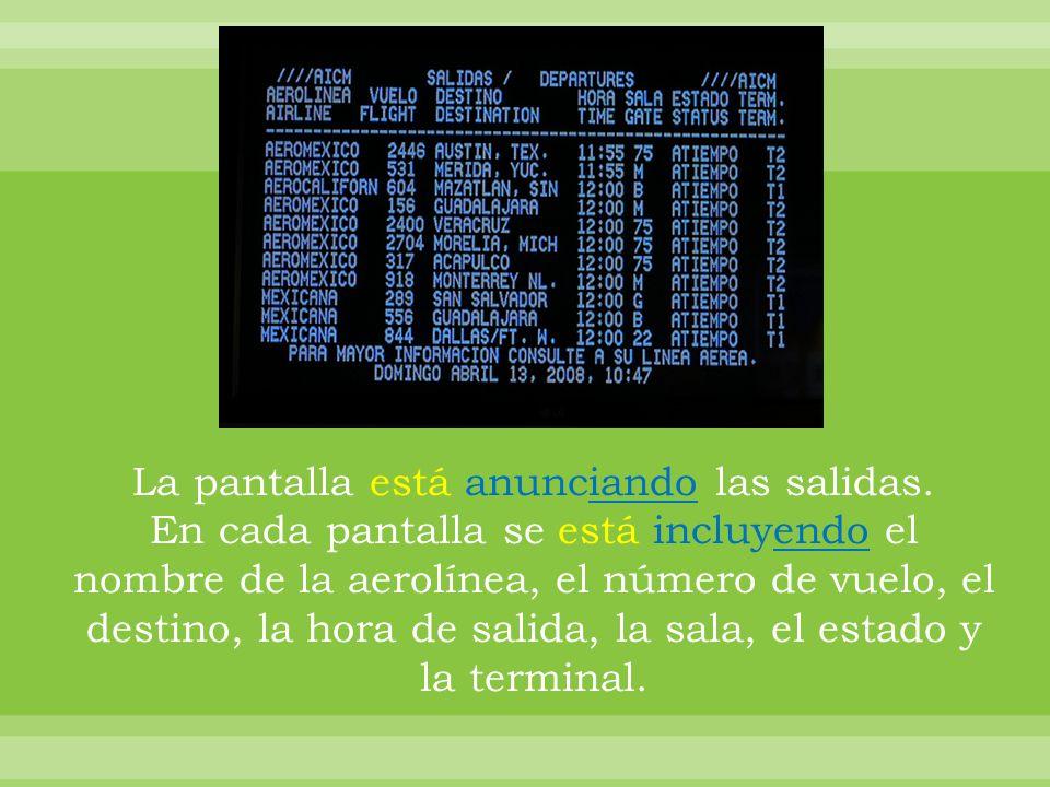 La pantalla está anunciando las salidas.