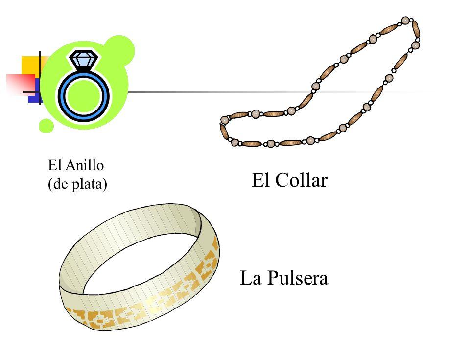 El Anillo (de plata) El Collar La Pulsera